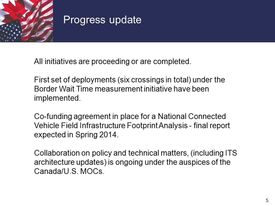 5. Progress update All initiatives are proceeding or are completed. First set of deployments (six crossings in total) under the Border Wait Time measu