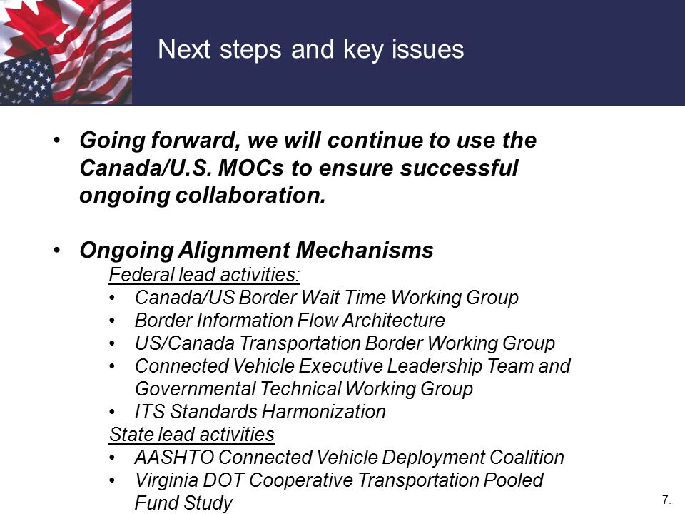 7. Next steps and key issues Going forward, we will continue to use the Canada/U.S. MOCs to ensure successful ongoing collaboration. Ongoing Alignment