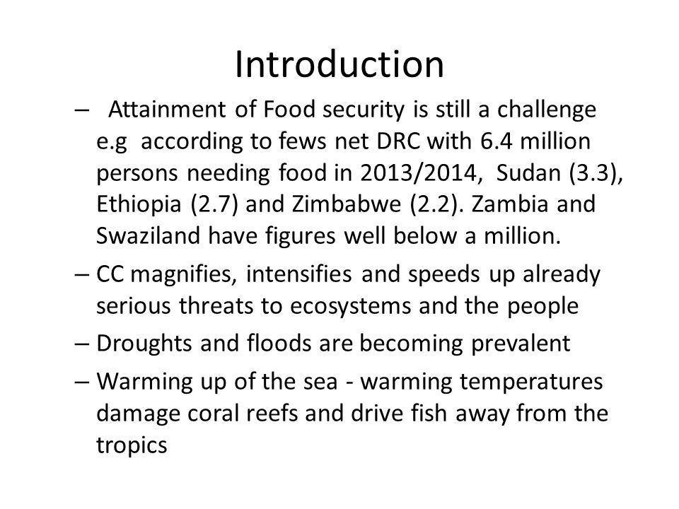 Introduction – Attainment of Food security is still a challenge e.g according to fews net DRC with 6.4 million persons needing food in 2013/2014, Sudan (3.3), Ethiopia (2.7) and Zimbabwe (2.2).