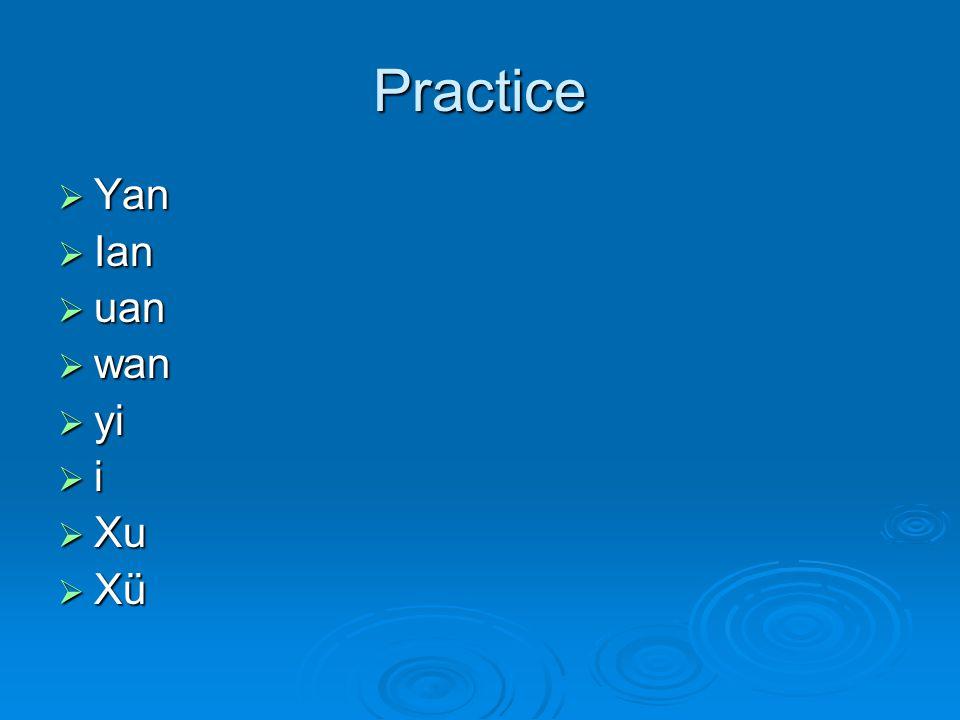 Practice  Yan  Ian  uan  wan  yi iiii XuXuXuXu XüXüXüXü