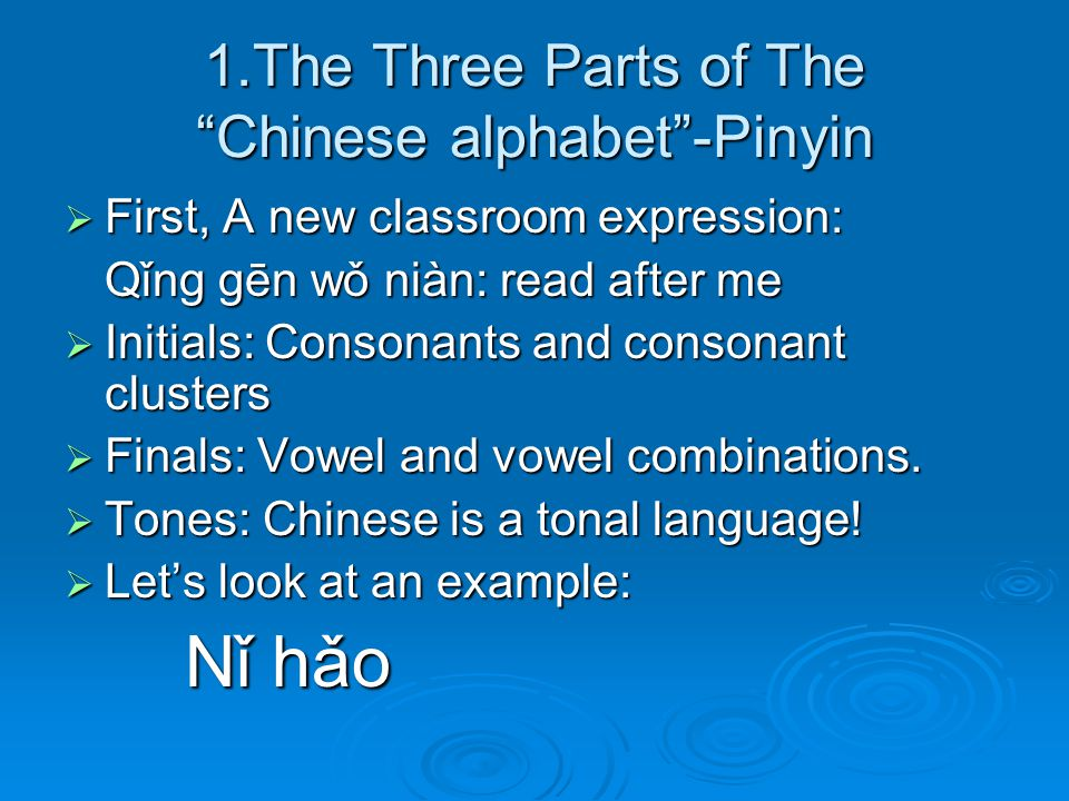 1-2.Syllable, Word, and Character  One or more syllables make a word:  Each syllable has a Chinese character initial Nǐ hǎo initial Nǐ hǎo 你 好 Tone final