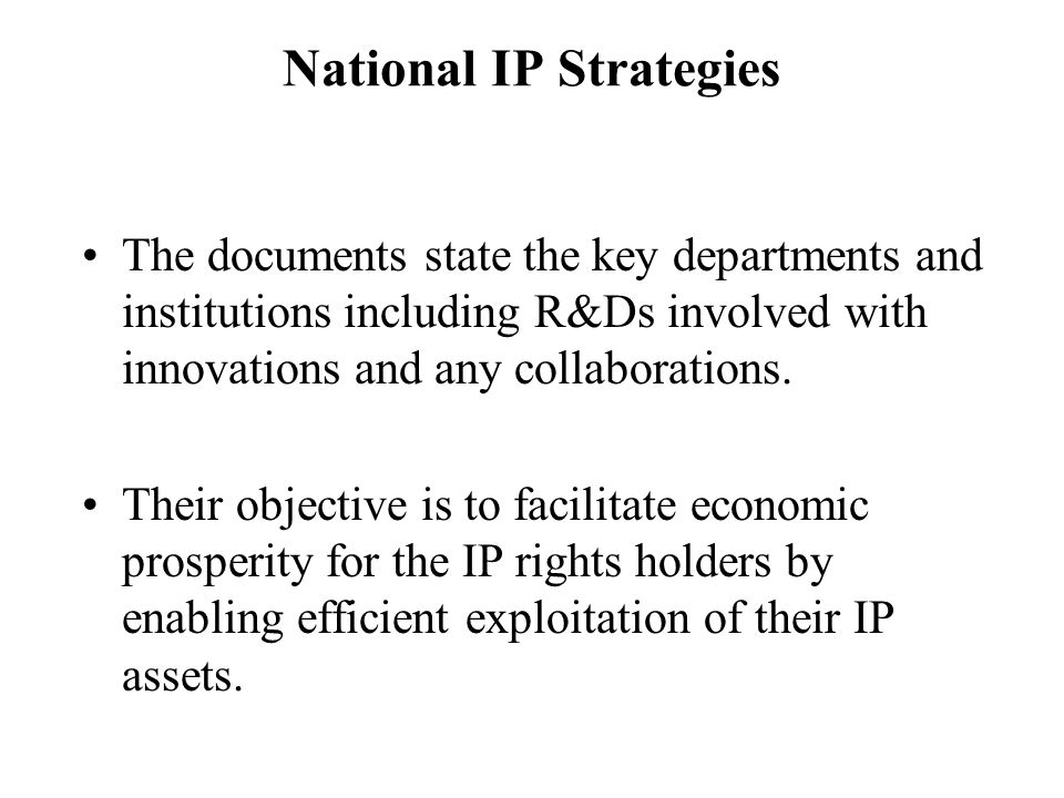 Stakeholders commonly involved in developing IP Strategies: The National IP Offices The R&D Institutions Universities and Polytechnics Ministries of Trade and Industry Chambers of Commerce Inventors' Associations Ministry of Legal Affairs, Legal Practitioners, accountants, etc.
