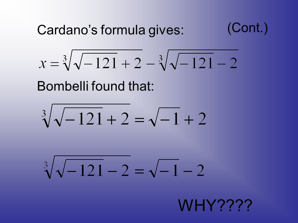 (Cont.) Cardano's formula gives: Bombelli found that: WHY