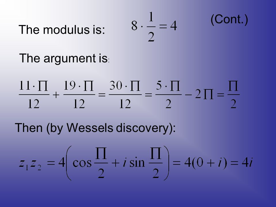 (Cont.) The modulus is: The argument is : Then (by Wessels discovery):