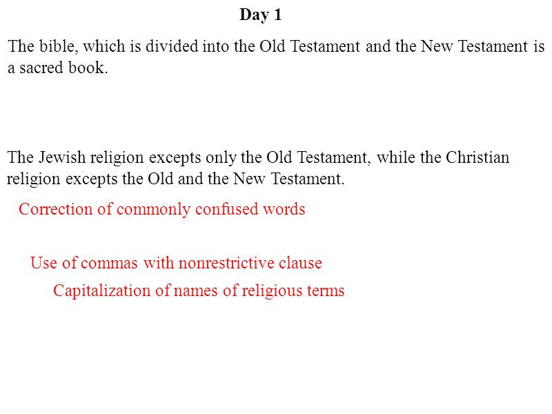 Day 1 The Bible, which is divided into the Old Testament and the New Testament, is a sacred book.