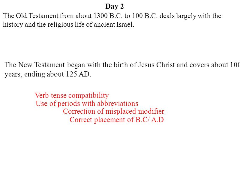 Day 2 The Old Testament deals largely with the history and the religious life of ancient Israel from about 1300 B.C.