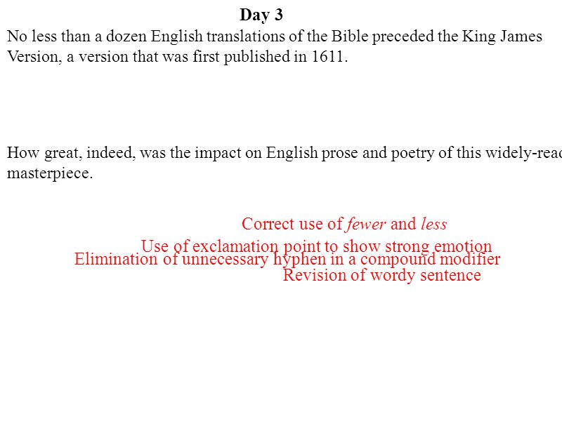 Day 3 No fewer than a dozen English translations of the Bible preceded the King James Version, first published in 1611.