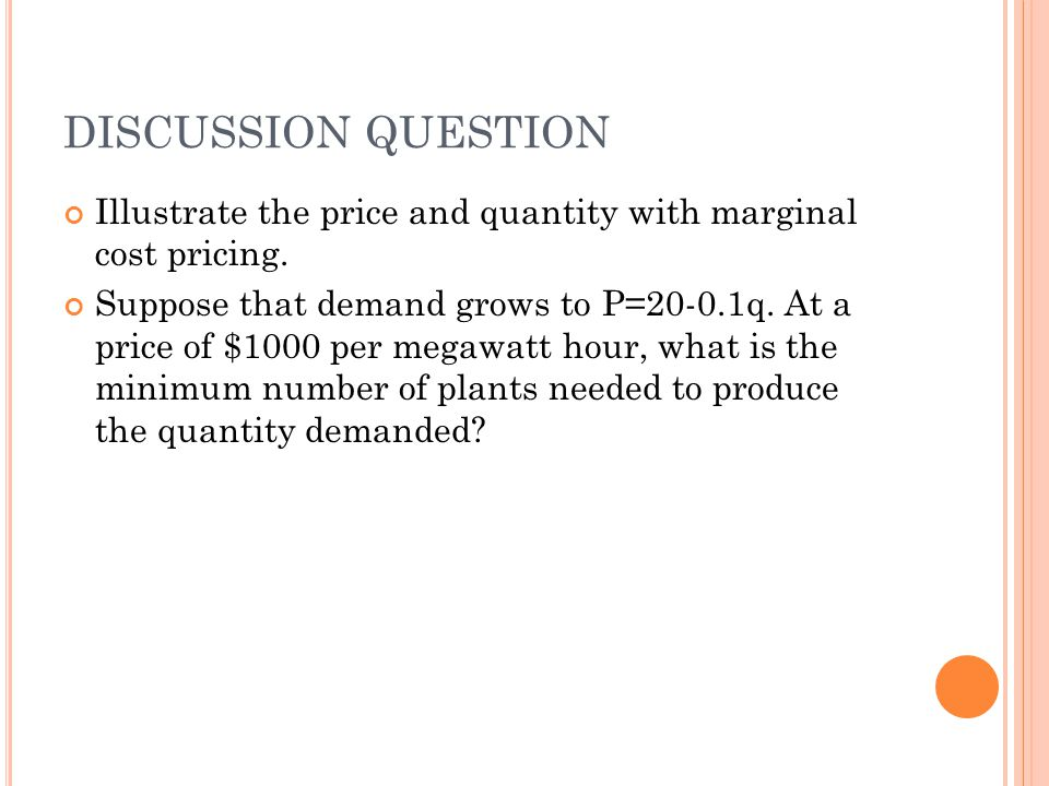 DISCUSSION QUESTION Illustrate the price and quantity with marginal cost pricing.