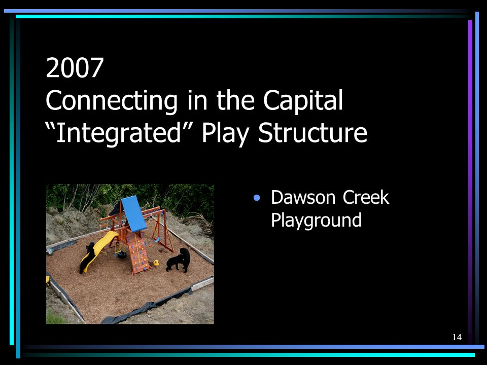 "14 2007 Connecting in the Capital ""Integrated"" Play Structure Dawson Creek Playground"