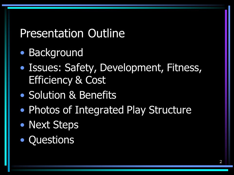 2 Presentation Outline Background Issues: Safety, Development, Fitness, Efficiency & Cost Solution & Benefits Photos of Integrated Play Structure Next