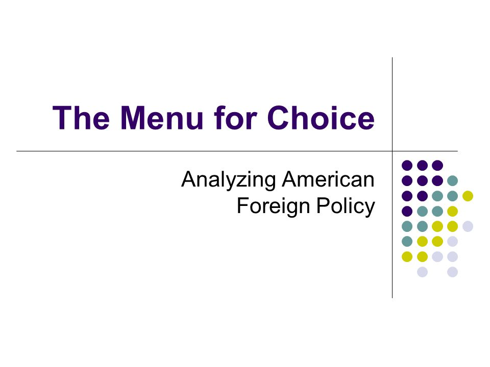 The Menu for Choice Analyzing American Foreign Policy