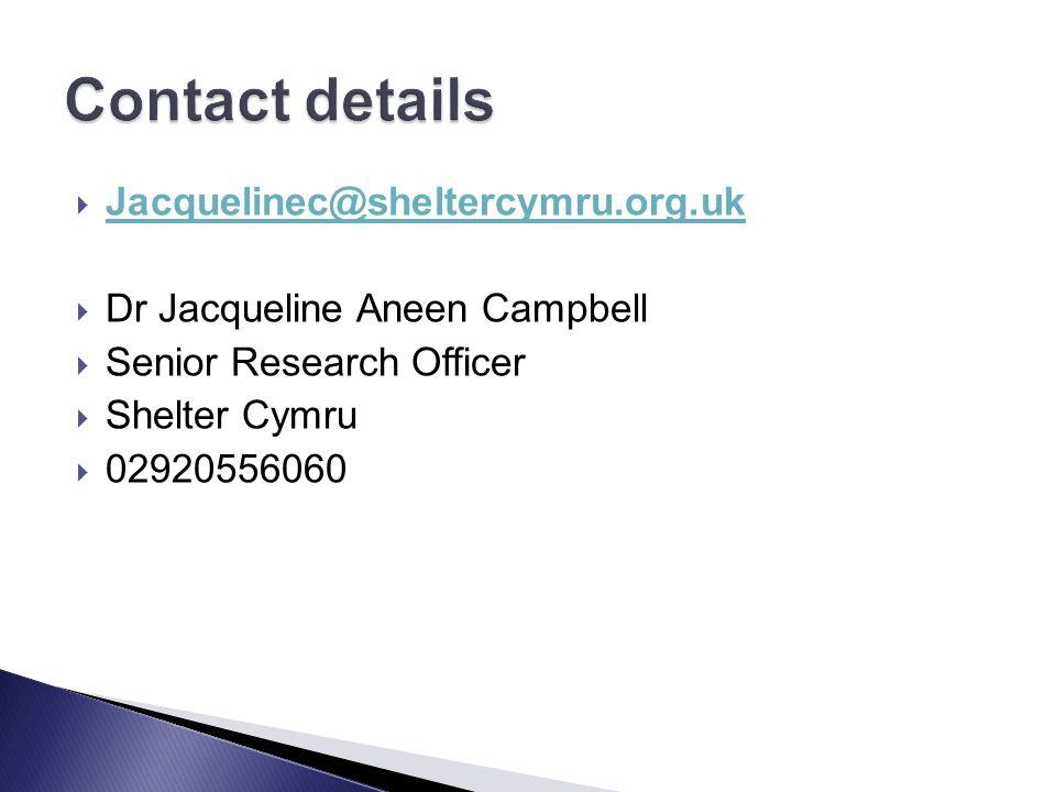  Jacquelinec@sheltercymru.org.uk Jacquelinec@sheltercymru.org.uk  Dr Jacqueline Aneen Campbell  Senior Research Officer  Shelter Cymru  02920556060