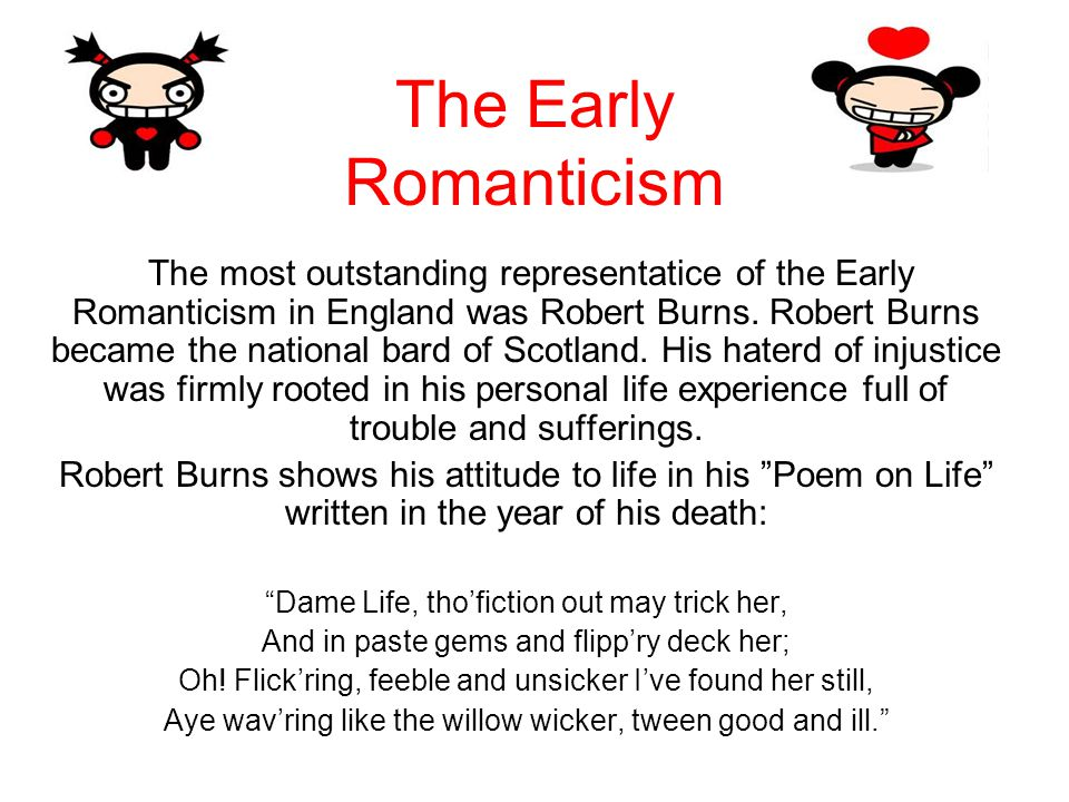 The Early Romanticism The most outstanding representatice of the Early Romanticism in England was Robert Burns.