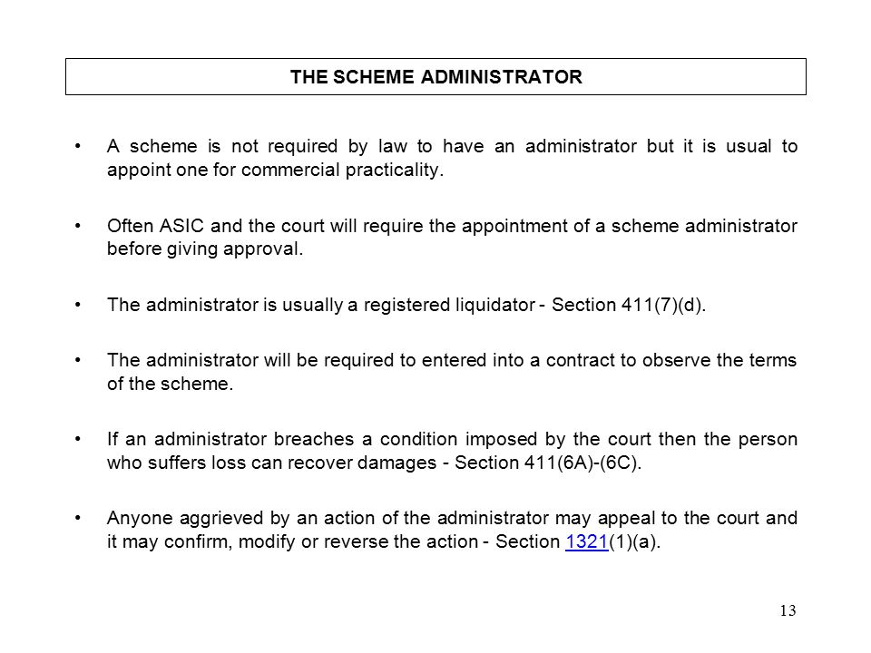 13 THE SCHEME ADMINISTRATOR A scheme is not required by law to have an administrator but it is usual to appoint one for commercial practicality.
