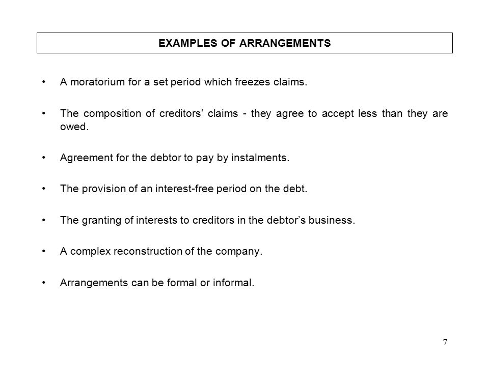 7 EXAMPLES OF ARRANGEMENTS A moratorium for a set period which freezes claims.