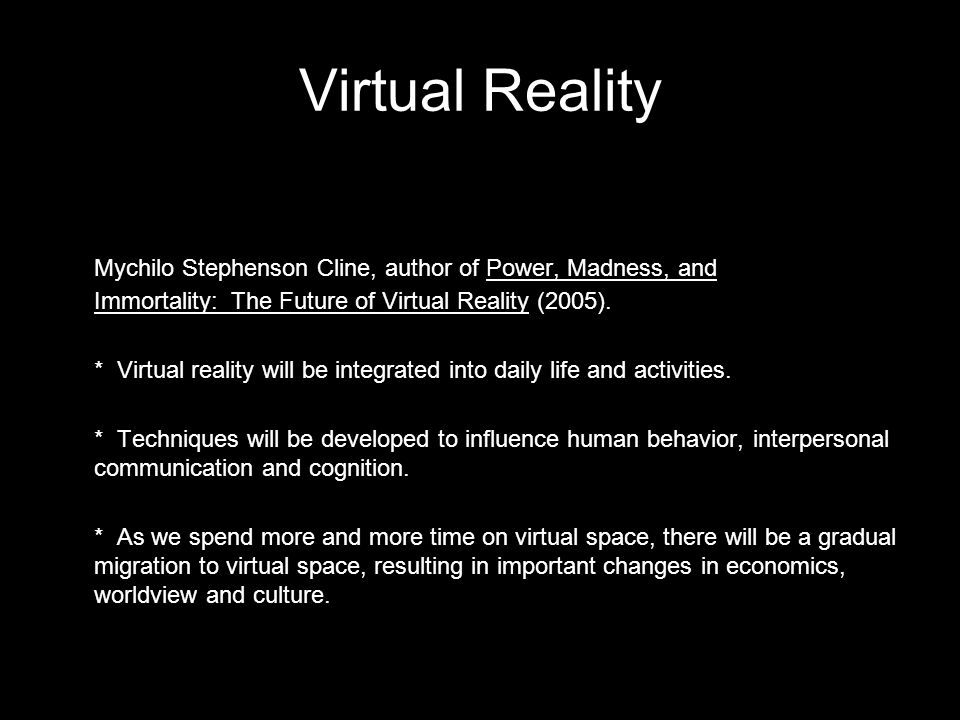 1,2 Virtual Reality Mychilo Stephenson Cline, author of Power, Madness, and Immortality: The Future of Virtual Reality (2005).