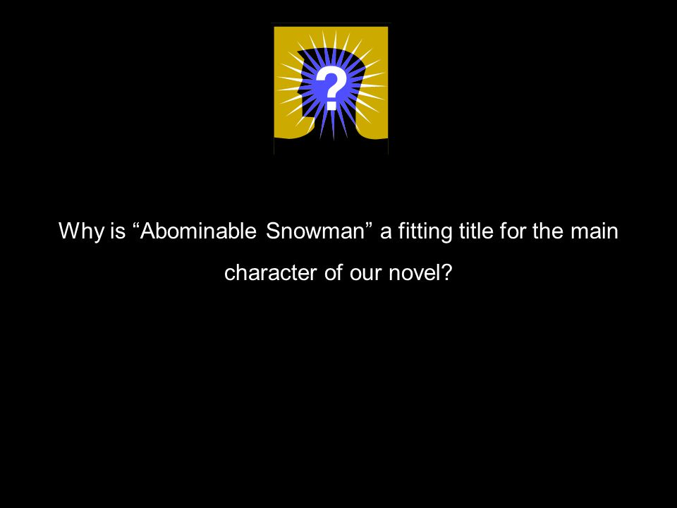 1,2 Why is Abominable Snowman a fitting title for the main character of our novel
