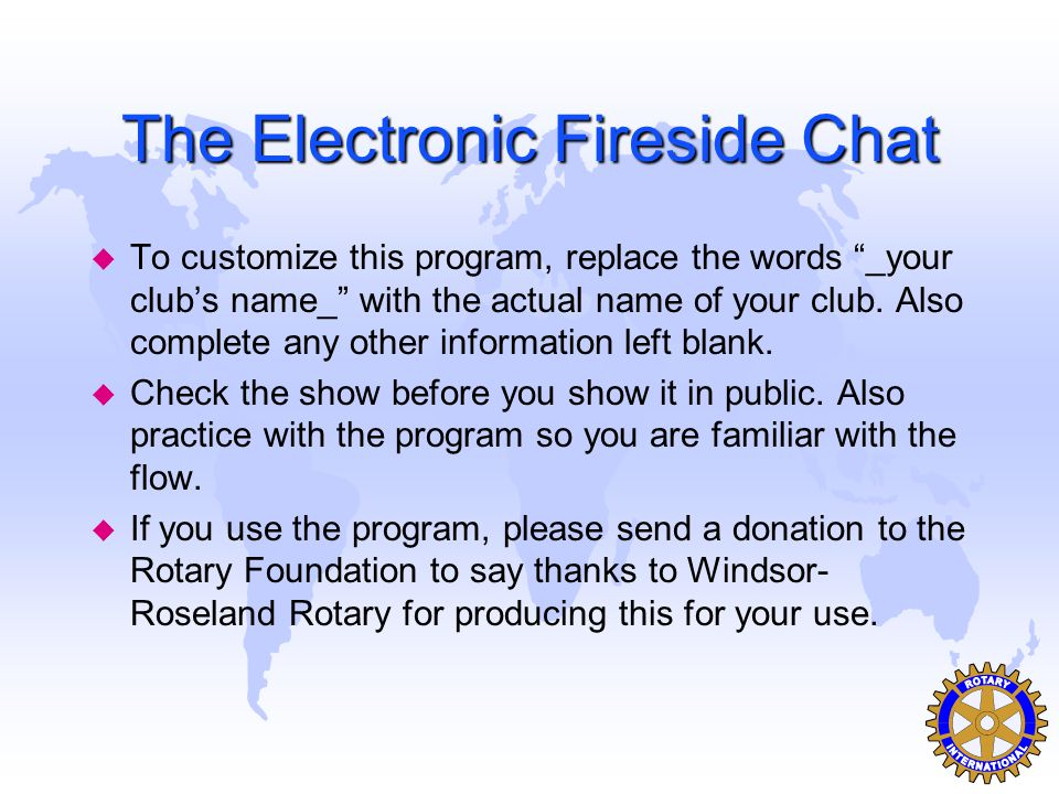 The Electronic Fireside Chat u To customize this program, replace the words _your club's name_ with the actual name of your club.