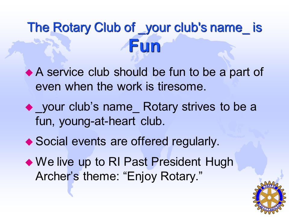 Membership There are four types of membership in a Rotary Club: u Active and Additional Active u Senior Active u Past Service u Honorary