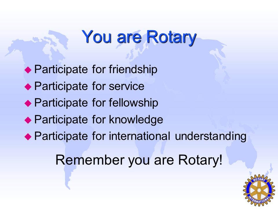 The Rotary Club of _your club s name_ is Fun u A service club should be fun to be a part of even when the work is tiresome.