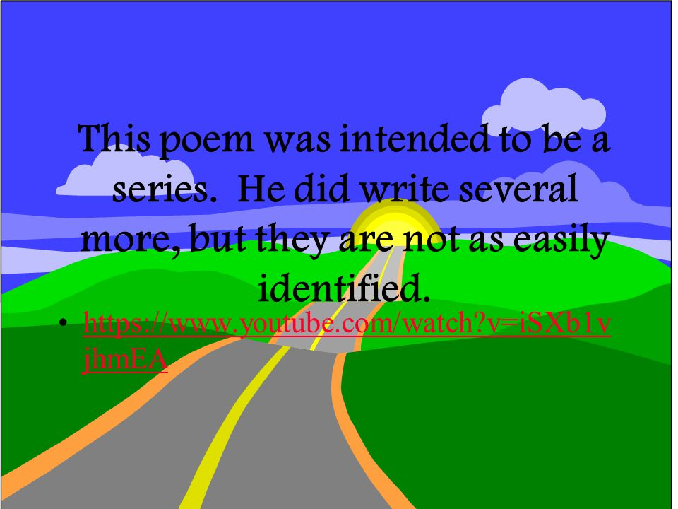This poem was intended to be a series. He did write several more, but they are not as easily identified. https://www.youtube.com/watch?v=iSXb1v jhmEAh