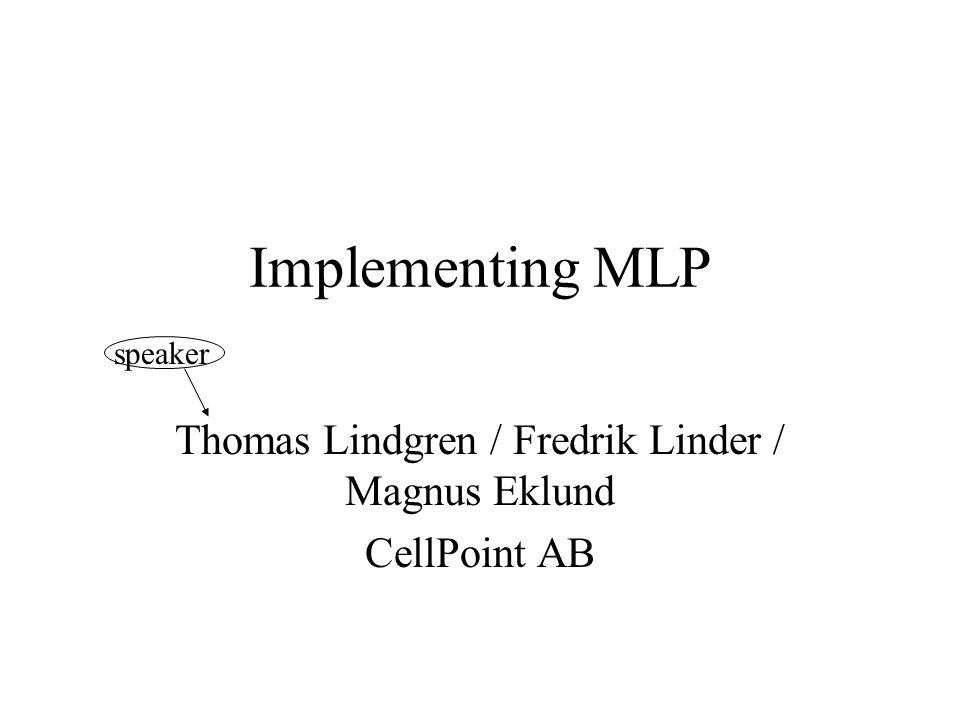 Implementing MLP Thomas Lindgren / Fredrik Linder / Magnus Eklund CellPoint AB speaker