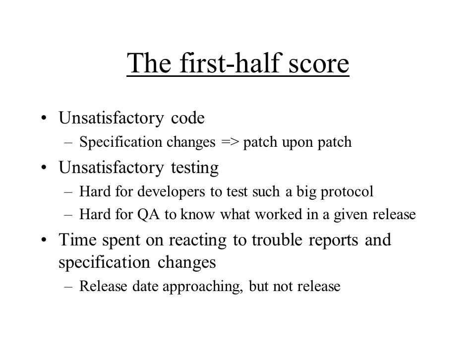 The bad part Aggressive dev schedule (5-6 months x 3 people) –Goal: Release soon after MLP specification is finalized Specification mutates quickly –Major and minor syntax and feature changes –Data formats –Error codes –Specification bug fixes Only protocol syntax specified, not semantics –Semantics sometimes unclear