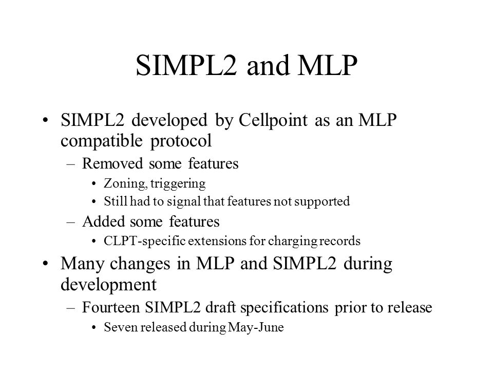 The MLP Protocol Mobile Location Protocol 3.0.0 based on HTTP/1.1 and XML –About half a dozen DTDs define data Many features –Desired accuracy, max age, … –Presentation coordinate system –Varying geometric shapes in reply –Multitude of data formats Every feature is optional