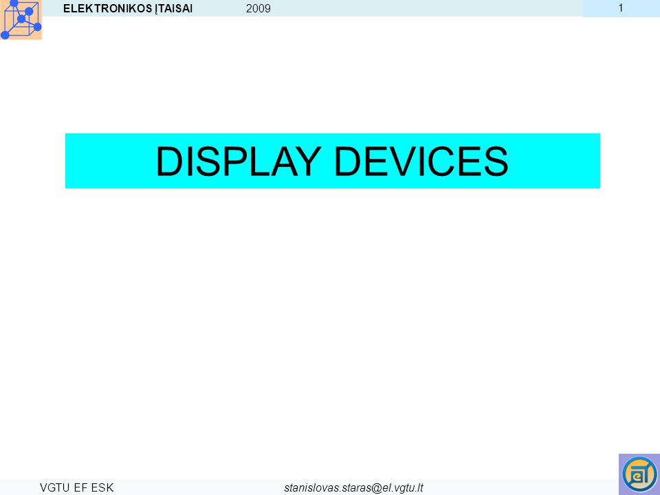 ELEKTRONIKOS ĮTAISAI 2009 VGTU EF ESKstanislovas.staras@el.vgtu.lt 52 Liquid crystal displays Most of the LCDs use twisted nematic cells.