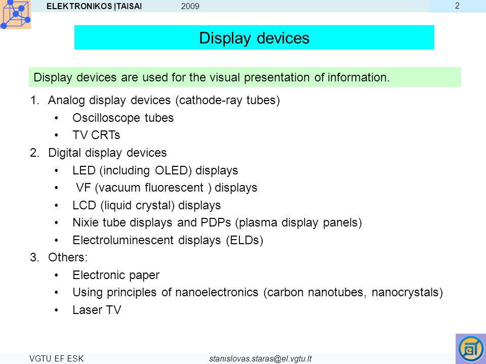 ELEKTRONIKOS ĮTAISAI 2009 VGTU EF ESKstanislovas.staras@el.vgtu.lt 2 Display devices Display devices are used for the visual presentation of informati