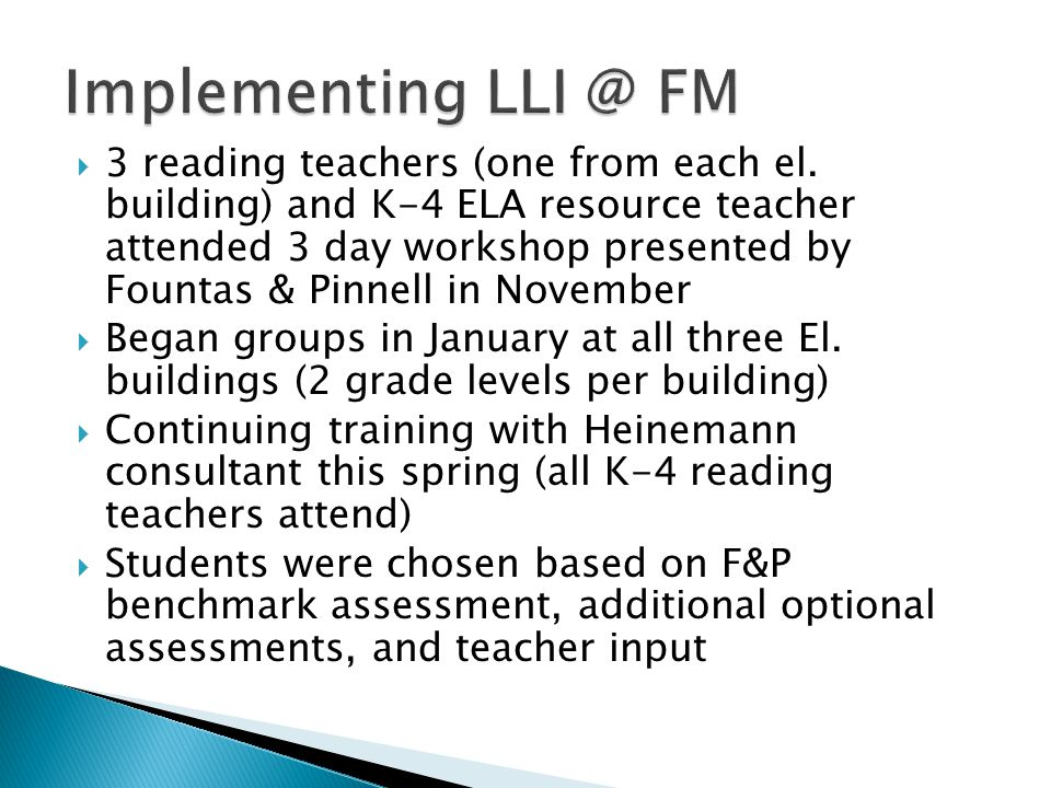  3 reading teachers (one from each el. building) and K-4 ELA resource teacher attended 3 day workshop presented by Fountas & Pinnell in November  Be