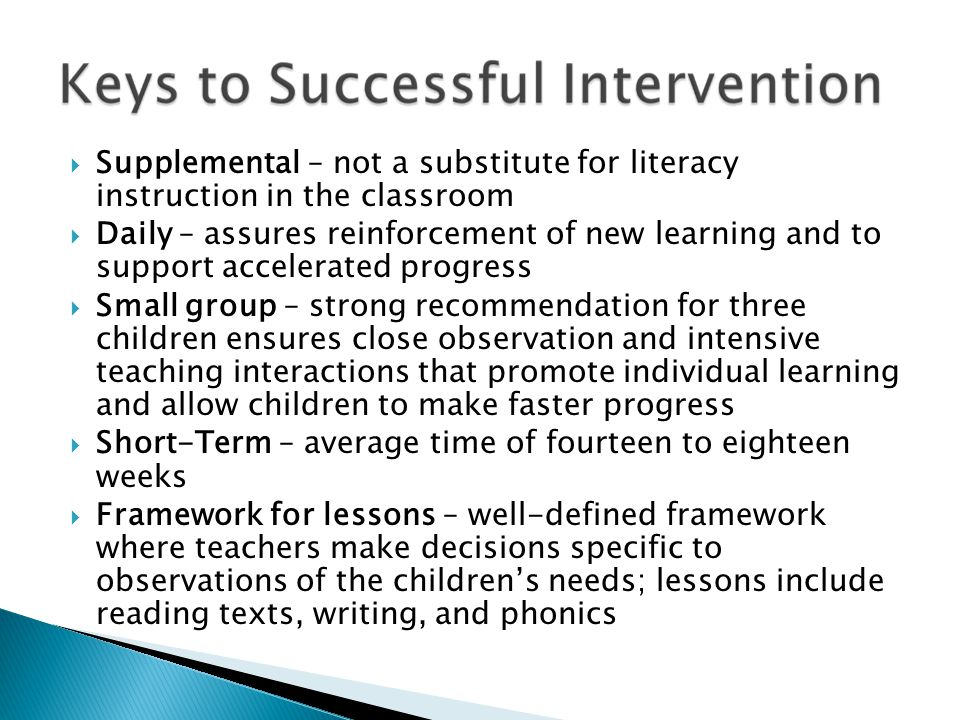  Supplemental – not a substitute for literacy instruction in the classroom  Daily – assures reinforcement of new learning and to support accelerated