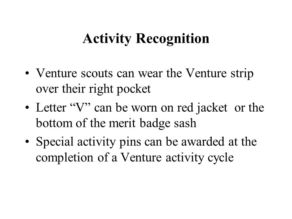 "Activity Recognition Venture scouts can wear the Venture strip over their right pocket Letter ""V"" can be worn on red jacket or the bottom of the merit"