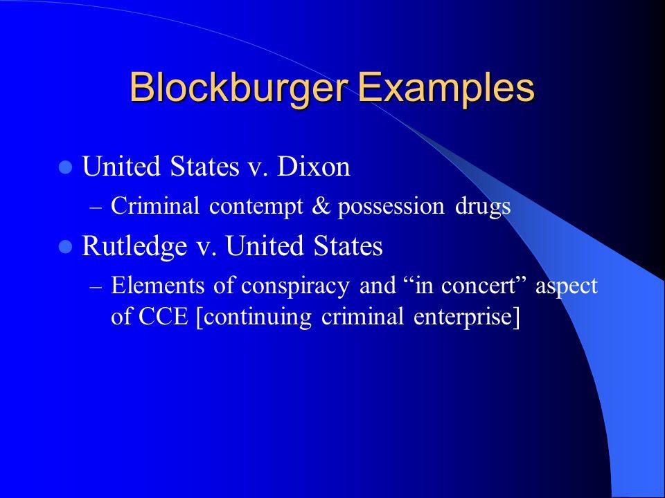 Blockburger Examples United States v. Dixon – Criminal contempt & possession drugs Rutledge v.