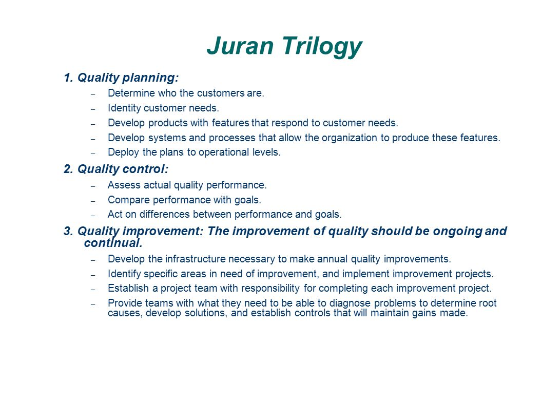 Juran Trilogy The Juran Trilogy summarizes the three primary functions of managers: quality planning, quality control, and quality improvement.