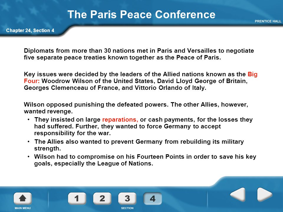 Chapter 24, Section 4 The Paris Peace Conference Diplomats from more than 30 nations met in Paris and Versailles to negotiate five separate peace trea