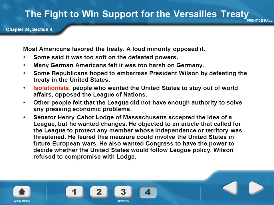 Chapter 24, Section 4 The Fight to Win Support for the Versailles Treaty President Wilson set out across the country to convince the American people to accept the treaty.