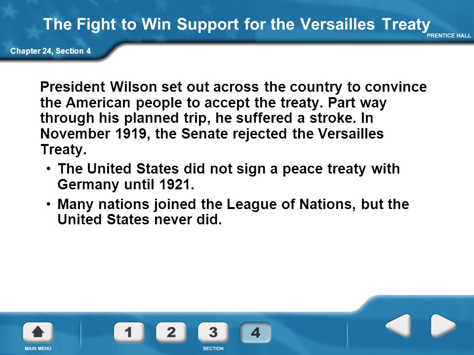 Chapter 24, Section 4 The Fight to Win Support for the Versailles Treaty President Wilson set out across the country to convince the American people t