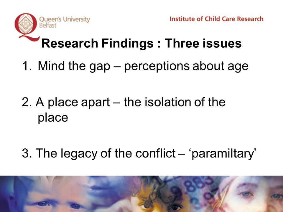 Research Findings : Three issues 1.Mind the gap – perceptions about age 2.