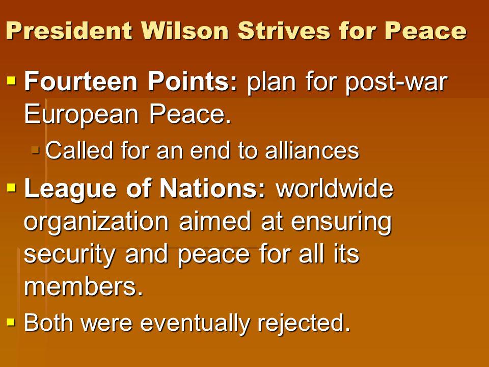 President Wilson Strives for Peace  Fourteen Points: plan for post-war European Peace.