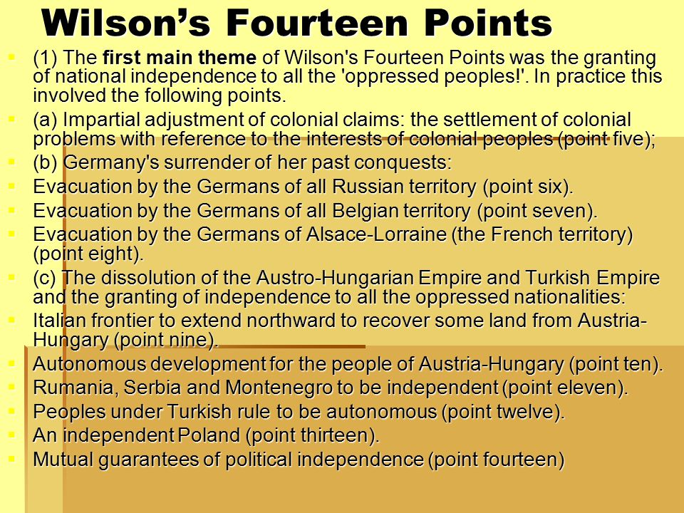 Wilson's Fourteen Points  (1) The first main theme of Wilson s Fourteen Points was the granting of national independence to all the oppressed peoples! .