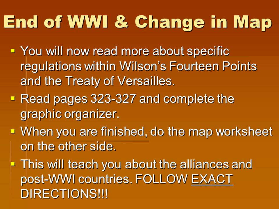 End of WWI & Change in Map  You will now read more about specific regulations within Wilson's Fourteen Points and the Treaty of Versailles.