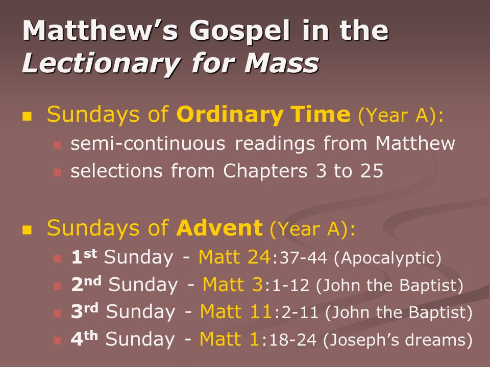 Matthew's Gospel in the Lectionary for Mass Sundays of Ordinary Time (Year A): semi-continuous readings from Matthew selections from Chapters 3 to 25