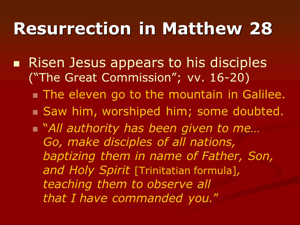 "Resurrection in Matthew 28 Risen Jesus appears to his disciples (""The Great Commission""; vv. 16-20) The eleven go to the mountain in Galilee. Saw him,"