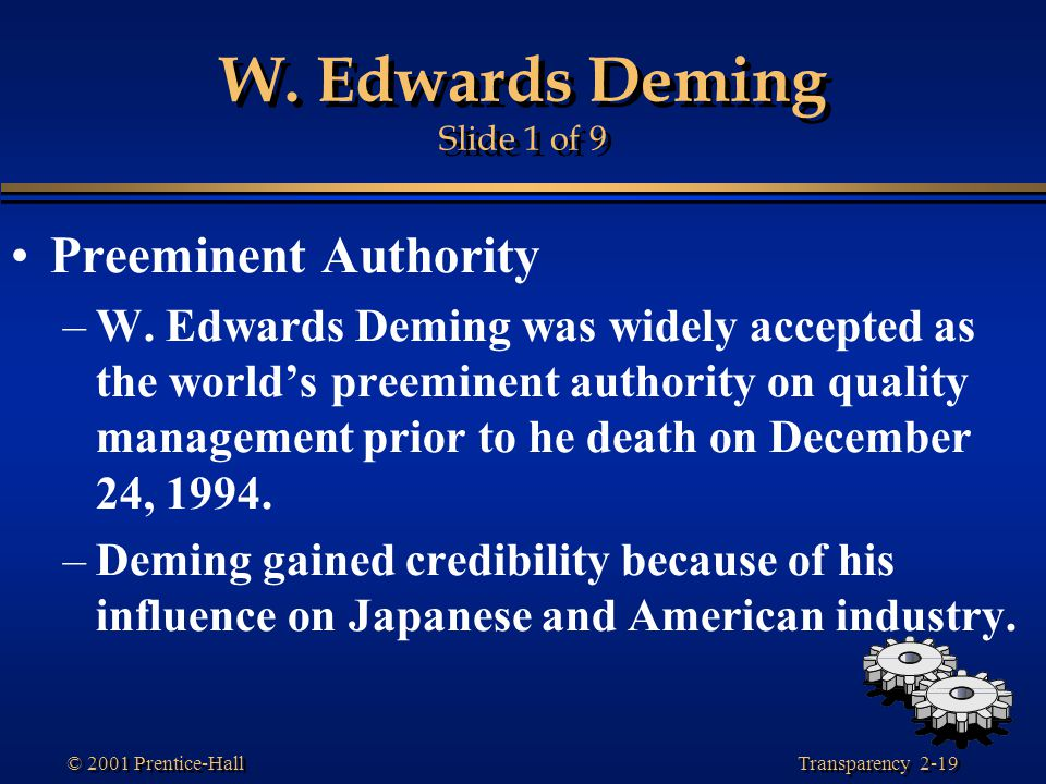 Transparency 2-19 © 2001 Prentice-Hall W.Edwards Deming Slide 1 of 9 Preeminent Authority –W.
