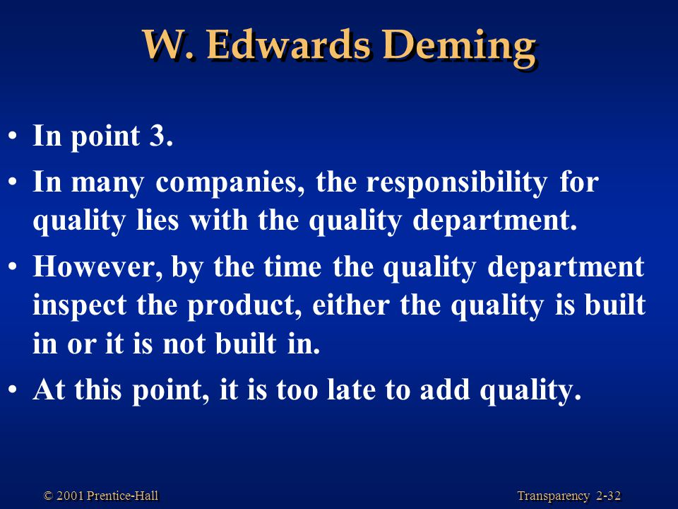 Transparency 2-32 © 2001 Prentice-Hall W.Edwards Deming In point 3.