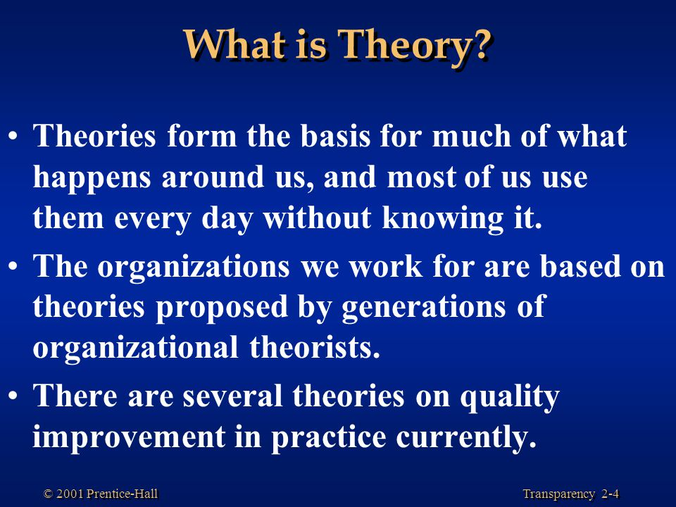 Transparency 2-4 © 2001 Prentice-Hall What is Theory.