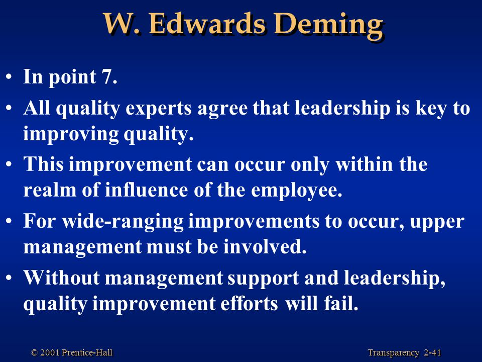 Transparency 2-41 © 2001 Prentice-Hall W.Edwards Deming In point 7.
