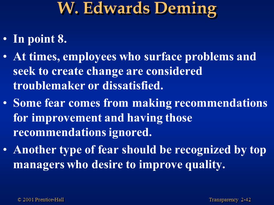 Transparency 2-42 © 2001 Prentice-Hall W.Edwards Deming In point 8.