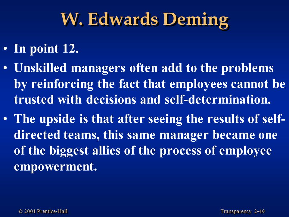 Transparency 2-49 © 2001 Prentice-Hall W.Edwards Deming In point 12.